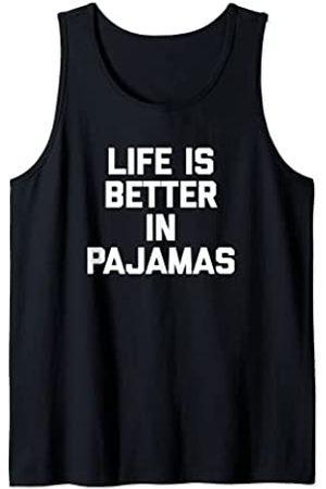Funny Pajama Shirt & Funny Pajama T-Shirts Camiseta Life Is Better In Pijamas divertida saying sarcástico Camiseta sin Mangas