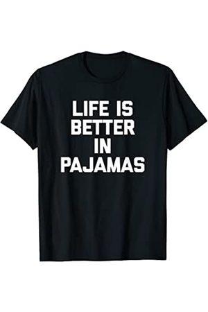 Funny Pajama Shirt & Funny Pajama T-Shirts Camiseta Life Is Better In Pijamas divertida saying sarcástico Camiseta