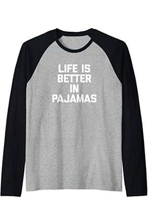 Funny Pajama Shirt & Funny Pajama T-Shirts Camiseta Life Is Better In Pijamas divertida saying sarcástico Camiseta Manga Raglan